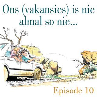 Ep.11 Ons (vakansies) is nie almal so nie...