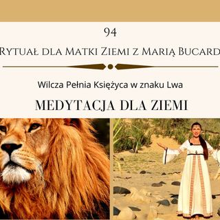 Moje sprawozdanie osobiste z 94 Rytuału dla Matki Ziemi Pełnia Wilczego Księżyca 28.01.2021 Maria Bucardi