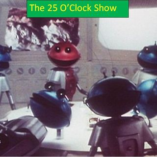 The 25 O' Clock Show ( Aliens At 25 O' Clock.) 25th June 2020