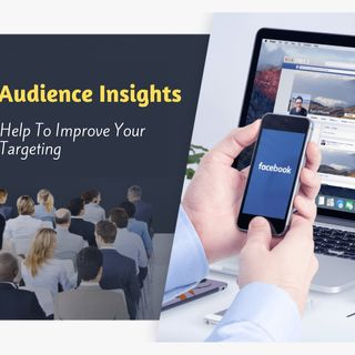 FACEBOOK AUDIENCE INSIGHTS HOW IT WILL HELP TO IMPROVE YOUR TARGETING