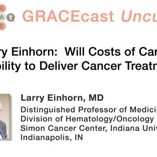 Dr. Larry Einhorn: Will Costs of Care Limit Our Ability to Deliver Cancer Treatments?