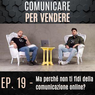Episodio 19 - Ma perché non ti fidi della comunicazione online?