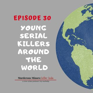 30: Young Serial Killers Around the World Pt. 1
