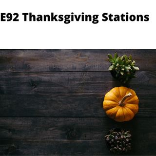 E92 Thanksgiving Stations