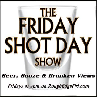 World Wide Stout, Air Fryer and More - FRIDAY SHOT DAY SHOW (08/02/19)