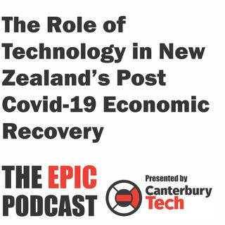 The EPIC Podcast S2 E2 - The Role of Technology in NZ's Post-Covid Economic Recovery Part 2 - A discussion with Ben Reid