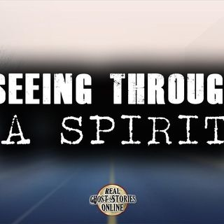 Seeing Through A Spirit | Haunted, Paranormal, Supernatural