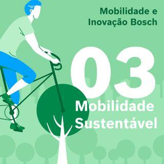 Mobilidade e Inovação Bosch #03 - Mobilidade sustentável