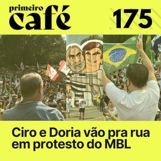 #175: Protesto do MBL contra Bolsonaro une Ciro, Doria, Mandetta e Amoedo