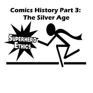 Comics History Pt 4 - The Silver Age pt2