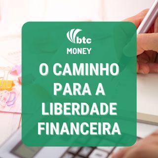 Dívidas, Poupança, Renda e Gastos: O caminho para a liberdade financeira | BTC Money #82