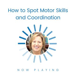 How to Spot Motor Skills and Coordination Issues