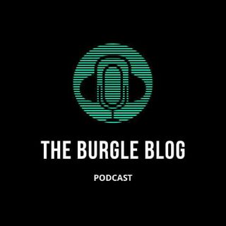 Episode 14 (Part 1) - The Burgle Blog Podcast