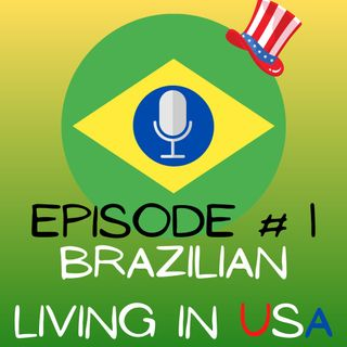 EPISODE 1 - BRAZILIAN LIVING IN USA