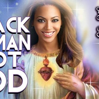 The Black Woman is NOT God