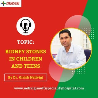 Kidney Stones in Children and Teens | Best Urology Hosiptals in Bangalore | Nelivigi Multispeciality Hospital