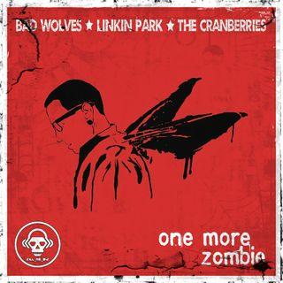 Kill_mR_DJ - One More Zombie (Bad Wolves VS Linkin Park VS The Cranberries)
