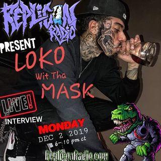 Loko Wit tha Mask -Replicon Radio 12/2/19