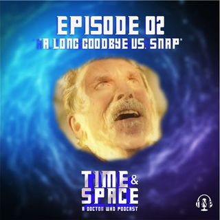 Episode 02 - A Long Goodbye vs. Snap