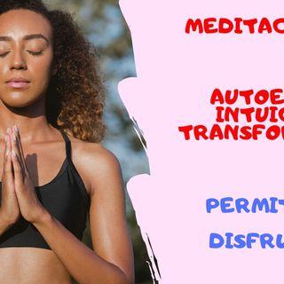 ❤️Permitete DISFRUTAR🌈[Meditación Día 1] AUTOESTIMA, INTUICIÓN Y TRANSFORMACIÓN