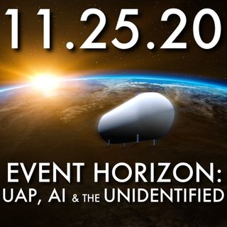 11.25.20. Event Horizon: UAP, AI and the Unidentified