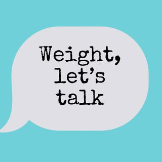 Episode 1: Weight, Let's Talk About My History.
