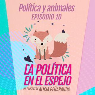 Ep.10  Política y animales