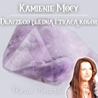 Dlaczego Kamienie Mocy bledną i tracą kolor - litoterapia - leczenie minerałami | Maria Bucardi