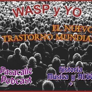 47 - WASP y YO - EP 07 (El Nuevo Trastorno Mundial)
