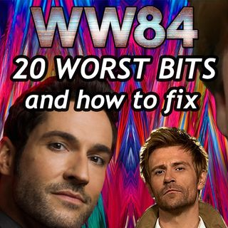 Ep 002 - Wonder Woman 84 - Worst Bits and How to Fix