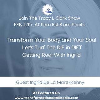 The Tracy L Clark Show: Live Your Extraordinary Life Radio: Transform Your Body and Your Soul Let's Turf The DIE in DIET  Getting Real With