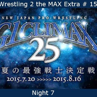 W2M Extra # 15:  NJPW G1 Climax 25 Night 7
