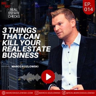 Ep14: 3 Things That Can Kill Your Real Estate Business - Marco Kozlowski