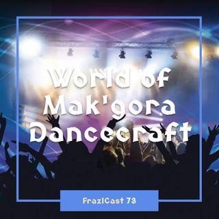 FC 073: World of Mak'gora Dancecraft