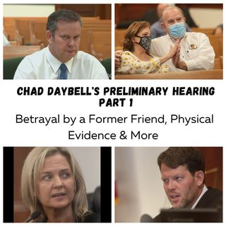Chad Daybell Preliminary Hearing Day 1: Betrayal by a Friend, Physical Evidence & More