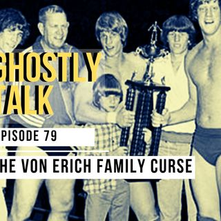 Ghostly Talk EPISODE 79 – THE VON ERICH FAMILY CURSE JUL 10, 2019 | POP CULTURE