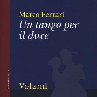 """Marco Ferrari """"Un tango per il duce"""""""