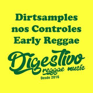 Programa Digestivo - Especial Dirtsamples nos Controles (Early Reggae)
