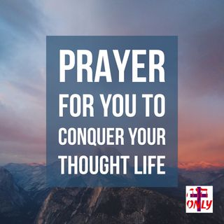 Conquering Your Thought Life by The Power of God Working Mightily in you.