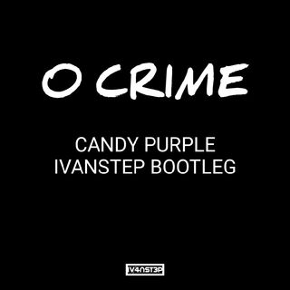 O Crime - Candy Purple (Ivanstep Bootleg)