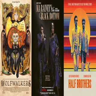 Episode 16 - Wolfwalkers, Ma Rainey's Black Bottom, Half Brothers