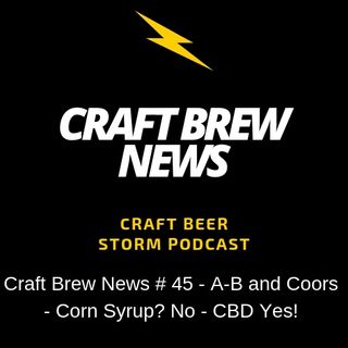Craft Brew News # 45 - A-B and Coors - Corn Syrup? No - CBD Yes!