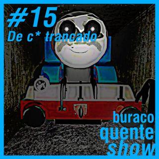 #15 - De c* Trancado