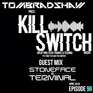 Tom Bradshaw pres. Killswitch 96,Guest Mix: Stoneface & Terminal [April 2019]