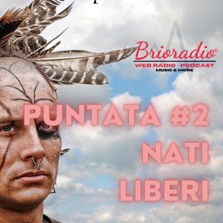BrioRadio - Puntata #2 - Nati Liberi