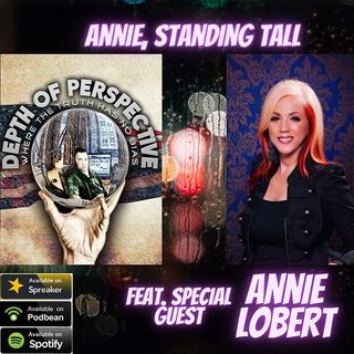 Depth of Perspective: Season 2: Episode 7: Annie, Standing Tall (feat special guest Annie Lobert)