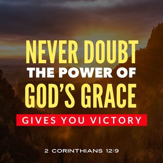 Never Doubt the Soverign Power of God's Grace to Give You Victory