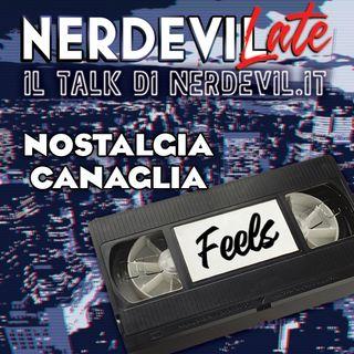 Nerdevilate 08/04/21 - Nostalgia canaglia