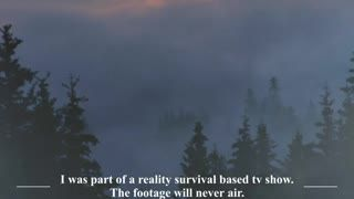 """I was part of a reality survival based TV show. The footage will never air"" Creepypasta"