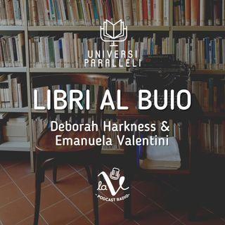Libri al Buio 8 - L'Ombra della Notte (Deborah Harkness) & Le Segnatrici (Emanuela Valentini)